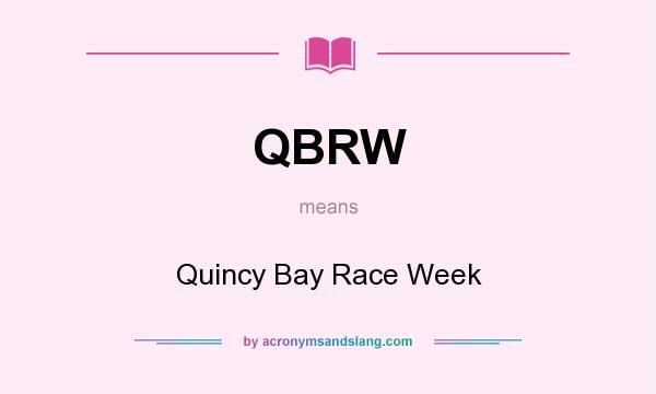 What does QBRW mean? It stands for Quincy Bay Race Week