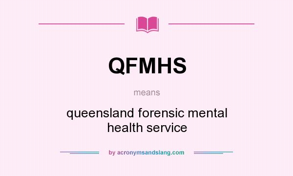 What does QFMHS mean? It stands for queensland forensic mental health service
