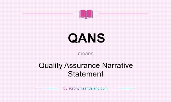 What does QANS mean? It stands for Quality Assurance Narrative Statement