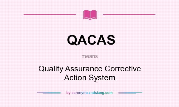What does QACAS mean? It stands for Quality Assurance Corrective Action System