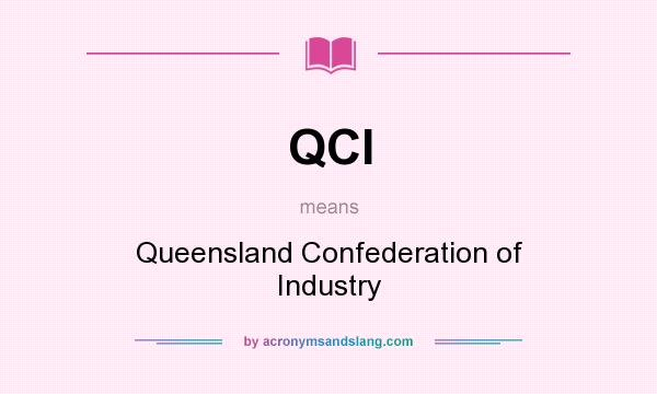 What does QCI mean? It stands for Queensland Confederation of Industry