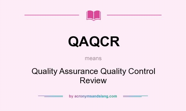 What does QAQCR mean? It stands for Quality Assurance Quality Control Review