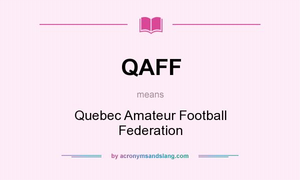 What does QAFF mean? It stands for Quebec Amateur Football Federation