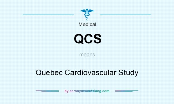 What does QCS mean? It stands for Quebec Cardiovascular Study