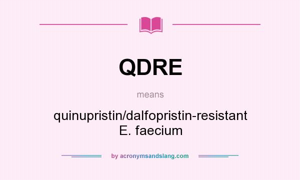 What does QDRE mean? It stands for quinupristin/dalfopristin-resistant E. faecium