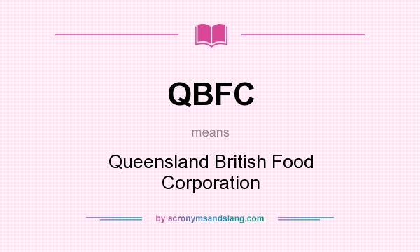 What does QBFC mean? It stands for Queensland British Food Corporation