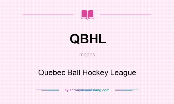 What does QBHL mean? It stands for Quebec Ball Hockey League