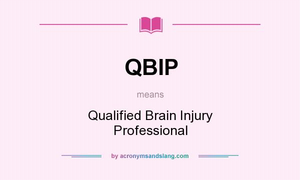 What does QBIP mean? It stands for Qualified Brain Injury Professional