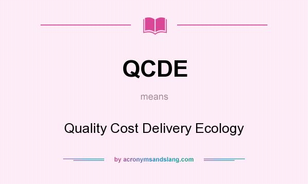 What does QCDE mean? It stands for Quality Cost Delivery Ecology