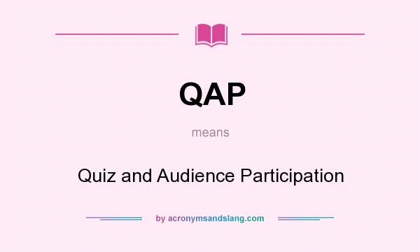 What does QAP mean? It stands for Quiz and Audience Participation