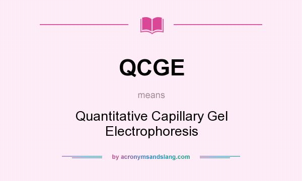 What does QCGE mean? It stands for Quantitative Capillary Gel Electrophoresis