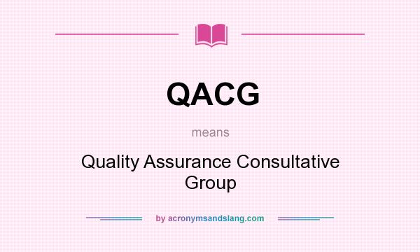 What does QACG mean? It stands for Quality Assurance Consultative Group