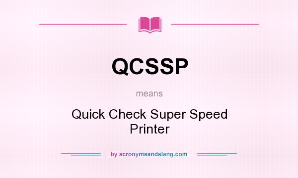 What does QCSSP mean? It stands for Quick Check Super Speed Printer