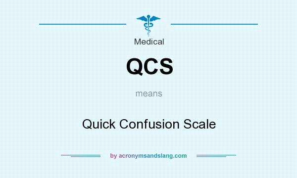 What does QCS mean? It stands for Quick Confusion Scale