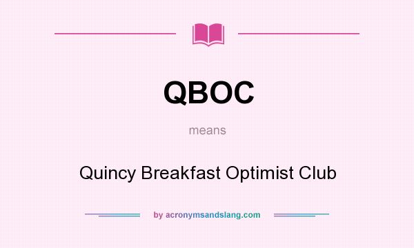 What does QBOC mean? It stands for Quincy Breakfast Optimist Club