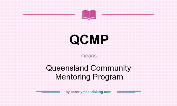 What does QCMP mean? It stands for Queensland Community Mentoring Program
