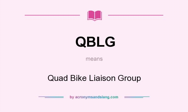 What does QBLG mean? It stands for Quad Bike Liaison Group