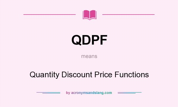 What does QDPF mean? It stands for Quantity Discount Price Functions