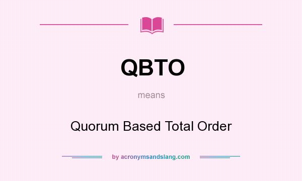 What does QBTO mean? It stands for Quorum Based Total Order