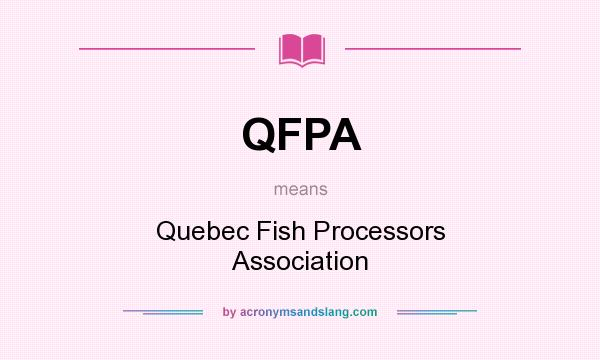 What does QFPA mean? It stands for Quebec Fish Processors Association