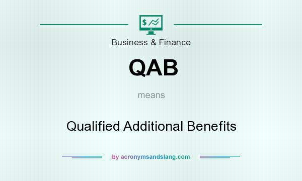What does QAB mean? It stands for Qualified Additional Benefits