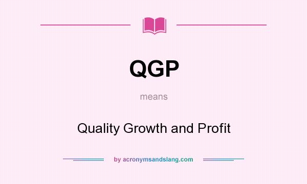 What does QGP mean? It stands for Quality Growth and Profit
