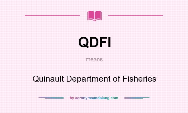 What does QDFI mean? It stands for Quinault Department of Fisheries