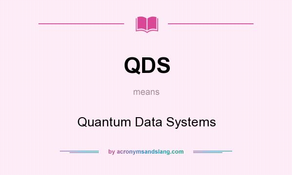 What does QDS mean? It stands for Quantum Data Systems