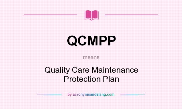 What does QCMPP mean? It stands for Quality Care Maintenance Protection Plan