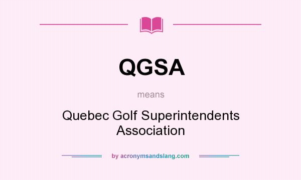 What does QGSA mean? It stands for Quebec Golf Superintendents Association