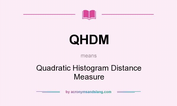 What does QHDM mean? It stands for Quadratic Histogram Distance Measure