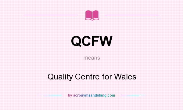 What does QCFW mean? It stands for Quality Centre for Wales