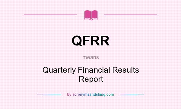 What does QFRR mean? It stands for Quarterly Financial Results Report