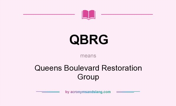 What does QBRG mean? It stands for Queens Boulevard Restoration Group