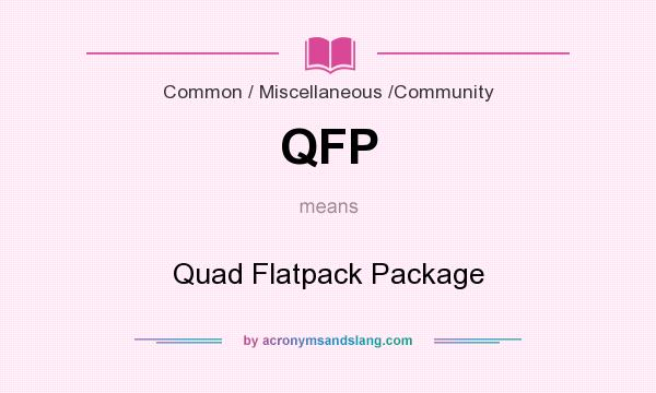 What does QFP mean? It stands for Quad Flatpack Package