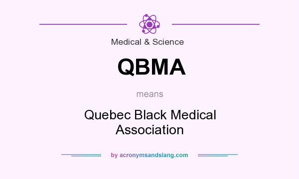 What does QBMA mean? It stands for Quebec Black Medical Association
