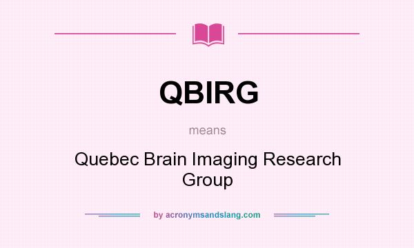 What does QBIRG mean? It stands for Quebec Brain Imaging Research Group