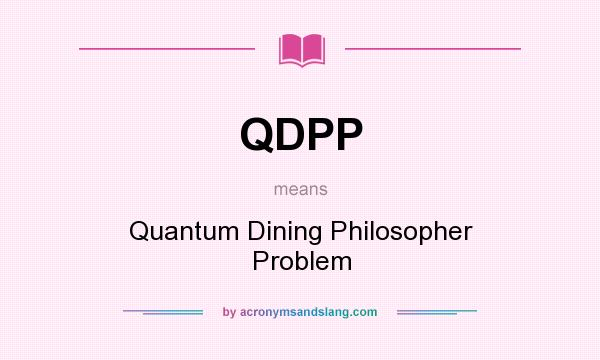 What does QDPP mean? It stands for Quantum Dining Philosopher Problem
