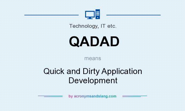 What does QADAD mean? It stands for Quick and Dirty Application Development