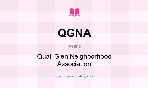 What does QGNA mean? It stands for Quail Glen Neighborhood Association