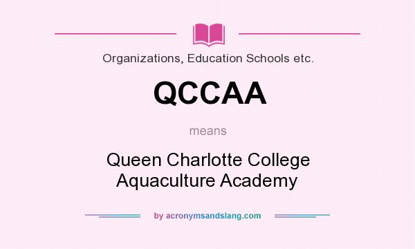 What does QCCAA mean? It stands for Queen Charlotte College Aquaculture Academy