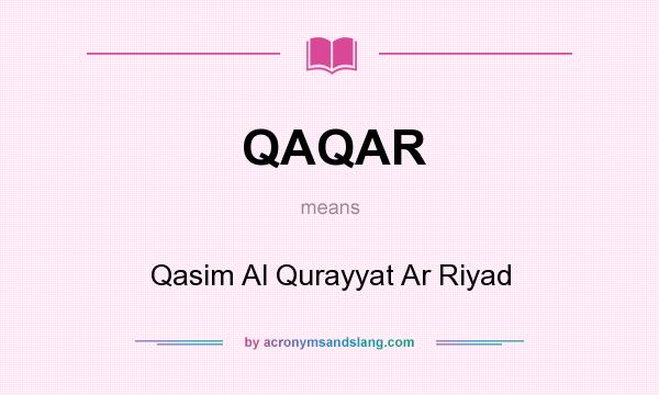 What does QAQAR mean? It stands for Qasim Al Qurayyat Ar Riyad