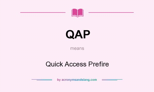 What does QAP mean? It stands for Quick Access Prefire