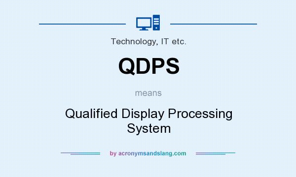 What does QDPS mean? It stands for Qualified Display Processing System