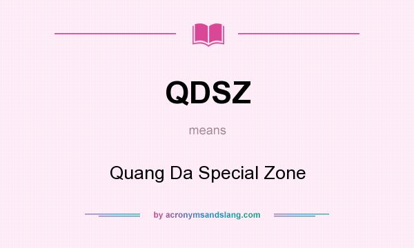 What does QDSZ mean? It stands for Quang Da Special Zone