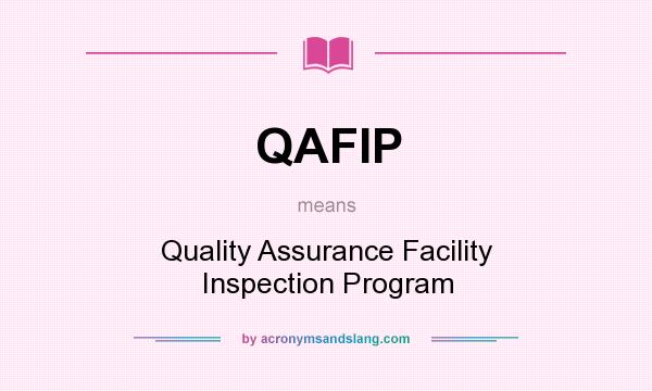 What does QAFIP mean? It stands for Quality Assurance Facility Inspection Program