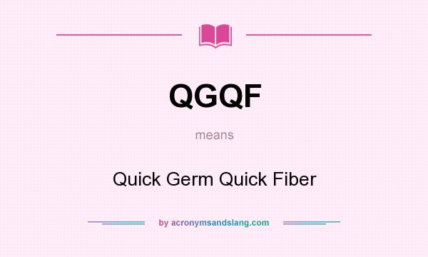 What does QGQF mean? It stands for Quick Germ Quick Fiber