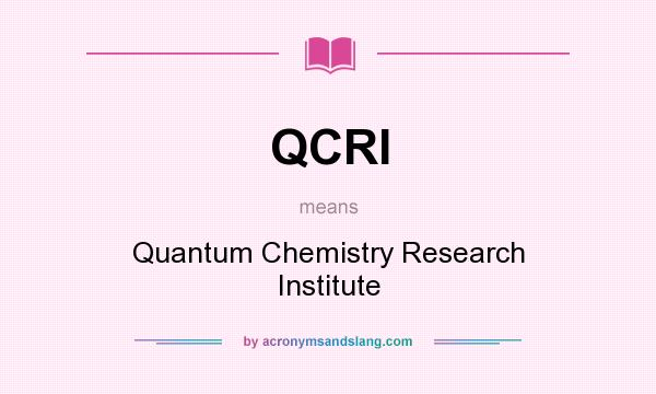What does QCRI mean? It stands for Quantum Chemistry Research Institute
