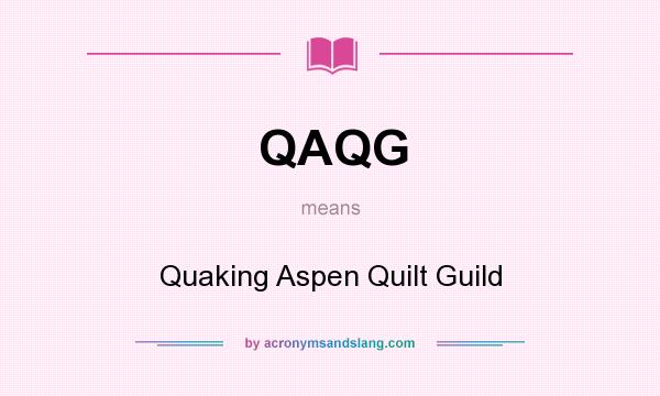 What does QAQG mean? It stands for Quaking Aspen Quilt Guild