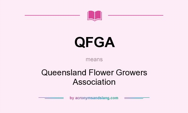 What does QFGA mean? It stands for Queensland Flower Growers Association